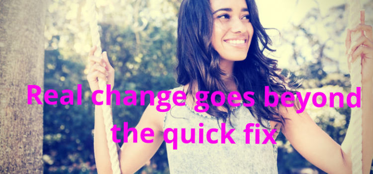 Real change goes beyond quick fixes