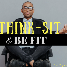 Think-sit and Be Fit: How Office Yoga Can Help Combat a Sedentary Lifestyle